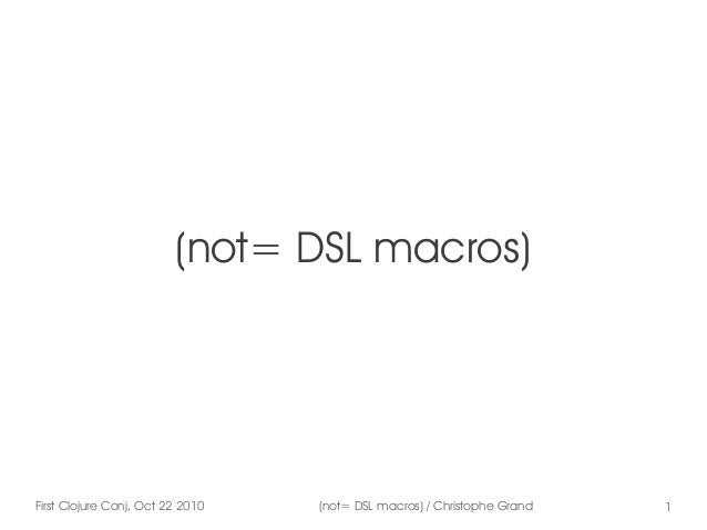 First Clojure Conj, Oct 22 2010 (not= DSL macros) / Christophe Grand 1 (not= DSL macros)