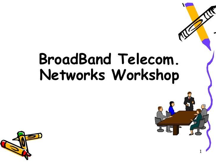 BroadBand Telecom.Networks Workshop                     1