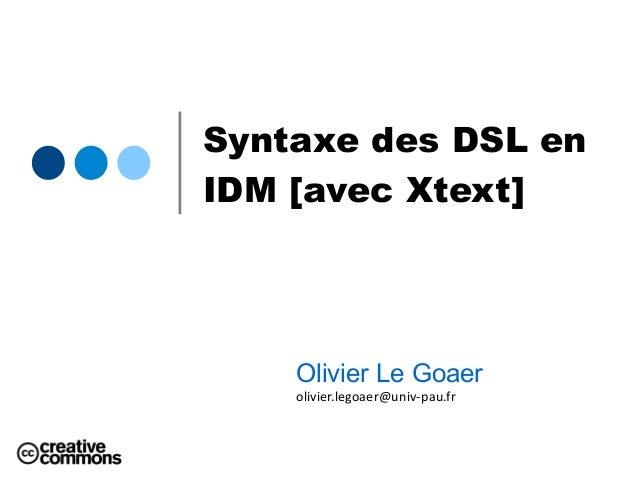 Syntaxe des DSL en IDM [avec Xtext] Olivier Le Goaer olivier.legoaer@univ-pau.fr