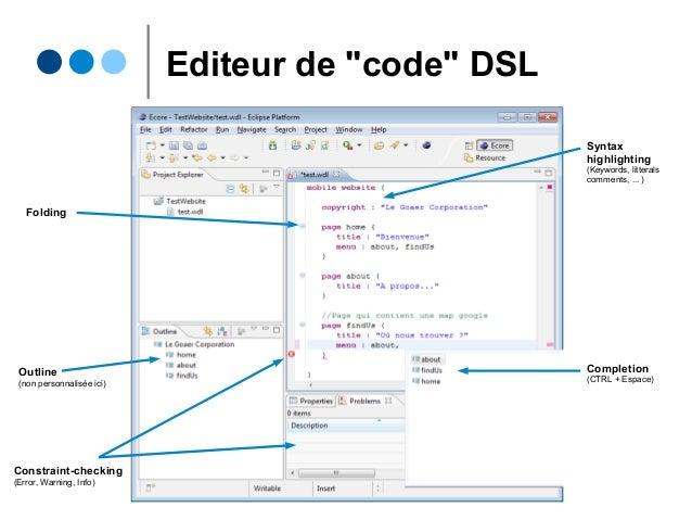 """Editeur de """"code"""" DSL Outline (non personnalisée ici) Completion (CTRL + Espace) Folding Constraint-checking (Error, Warni..."""