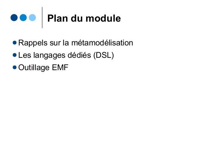 Plan du module ● Rappels sur la métamodélisation ● Les langages dédiés (DSL) ● Outillage EMF