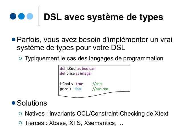 DSL avec système de types ● Parfois, vous avez besoin d'implémenter un vrai système de types pour votre DSL Ο Typiquement ...