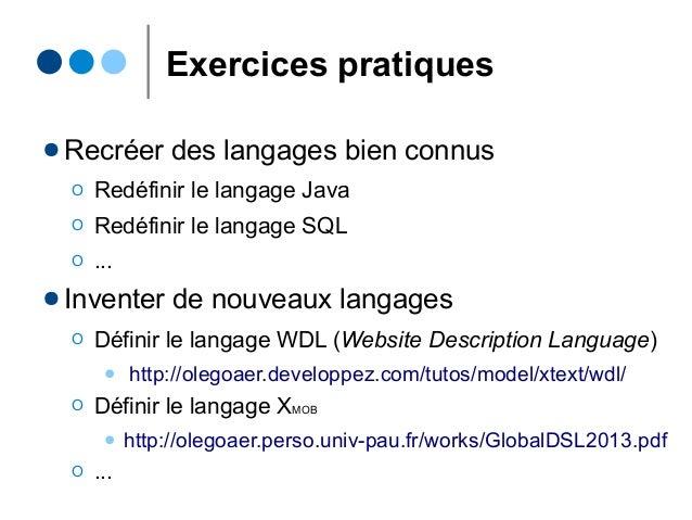 Exercices pratiques ● Recréer des langages bien connus Ο Redéfinir le langage Java Ο Redéfinir le langage SQL Ο ... ● Inve...