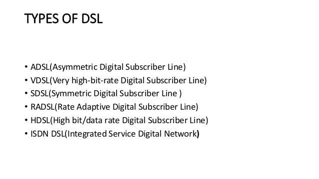 6 TYPES OF DSL O ADSLAsymmetric