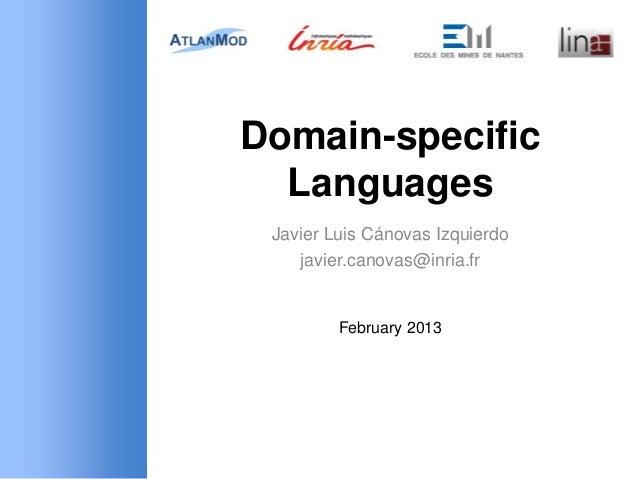 Domain-specific  Languages Javier Luis Cánovas Izquierdo    javier.canovas@inria.fr         February 2013