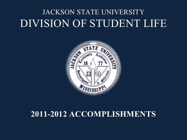 JACKSON STATE UNIVERSITYDIVISION OF STUDENT LIFE 2011-2012 ACCOMPLISHMENTS