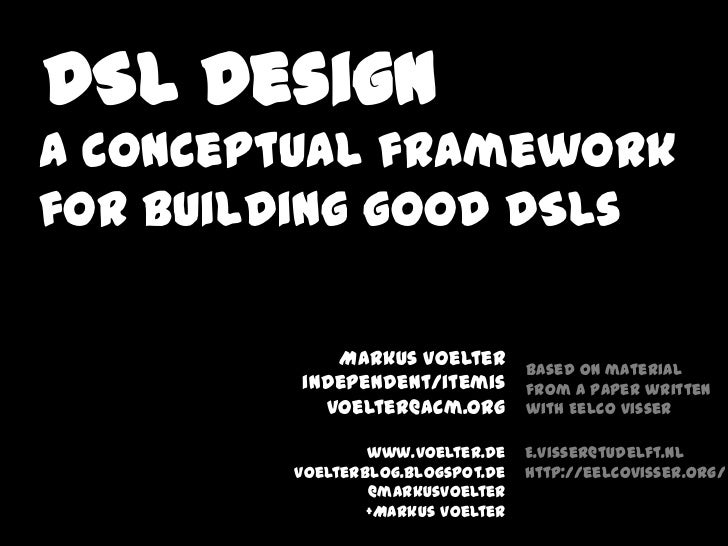 DSL DesignA conceptual frameworkfor building good DSLs            Markus Voelter                                  based on...