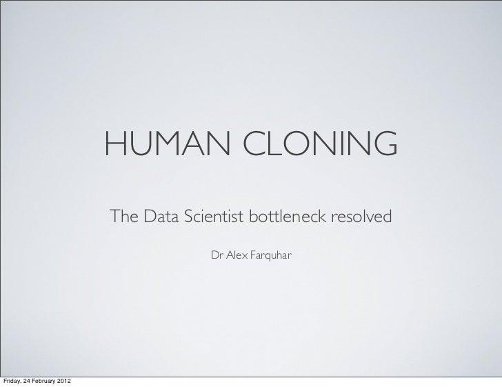 HUMAN CLONING                           The Data Scientist bottleneck resolved                                        Dr A...