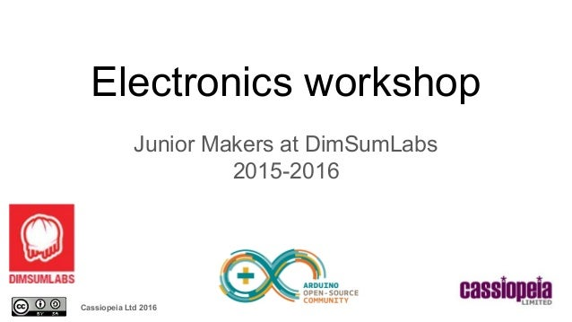 Cassiopeia Ltd 2016 Electronics workshop Junior Makers at DimSumLabs 2015-2016