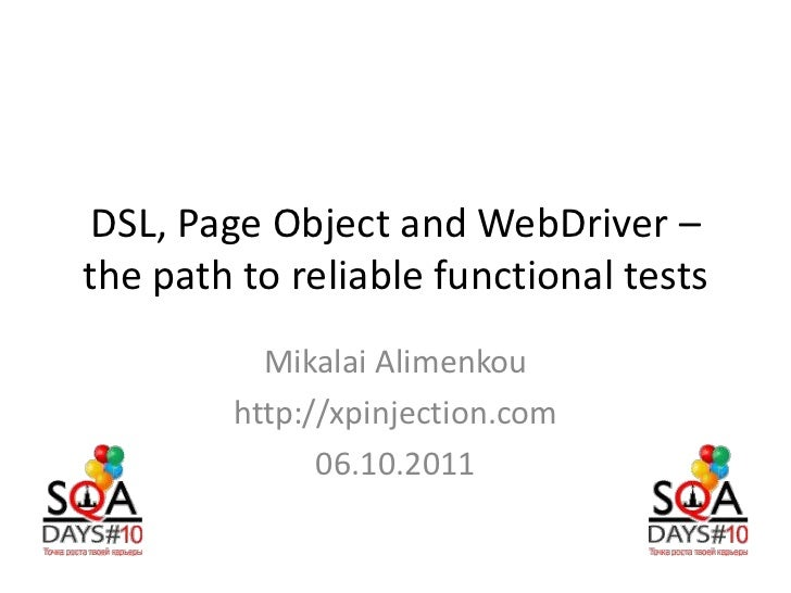 DSL, Page Object and WebDriver –the path to reliable functional tests          Mikalai Alimenkou        http://xpinjection...