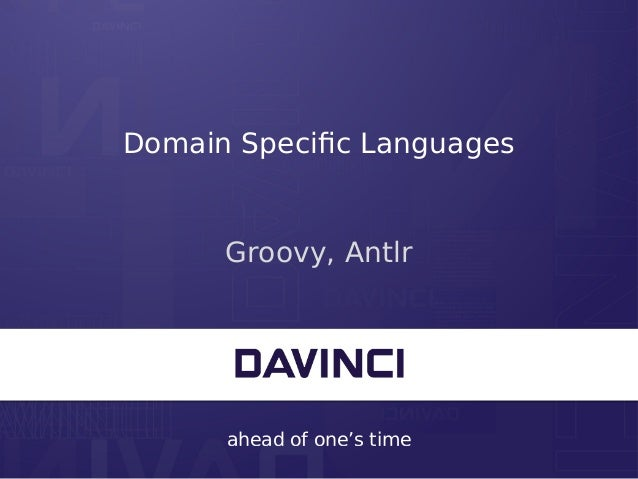 ahead of one's time Domain Specific Languages Groovy, Antlr