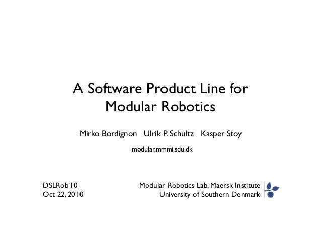 A Software Product Line for Modular Robotics  Modular Robotics Lab, Maersk Institute  University of Southern Denmark  M...