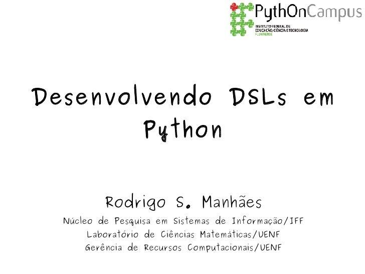 Desenvolvendo DSLs em                  Python             Rodrigo S. Manhães   Núcleo de Pesquisa em Sistemas de Informaçã...