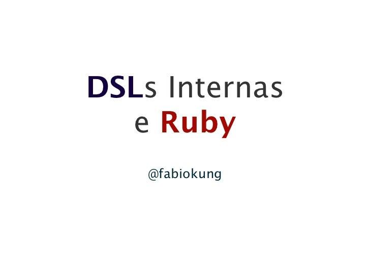 DSLs Internas   e Ruby     @fabiokung