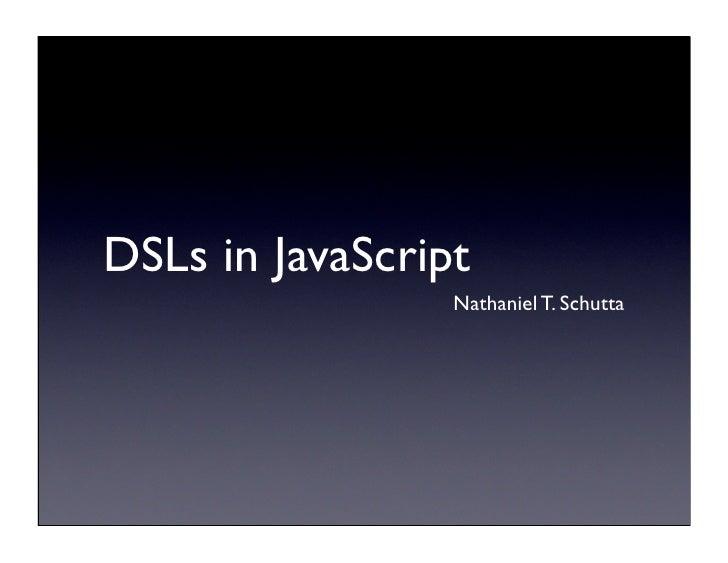 DSLs in JavaScript                  Nathaniel T. Schutta