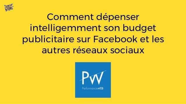 Comment dépenser intelligemment son budget publicitaire sur Facebook et les autres réseaux sociaux