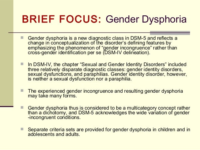gender dysphoria in children But sure enough not only is it happening, but a medical study published in jama pediatrics recommends that children not be precluded from such radical body-altering surgery based simply on their youth: chest dysphoria was high among presurgical transmasculine youth, and surgical intervention positively affected both minors and young adults.