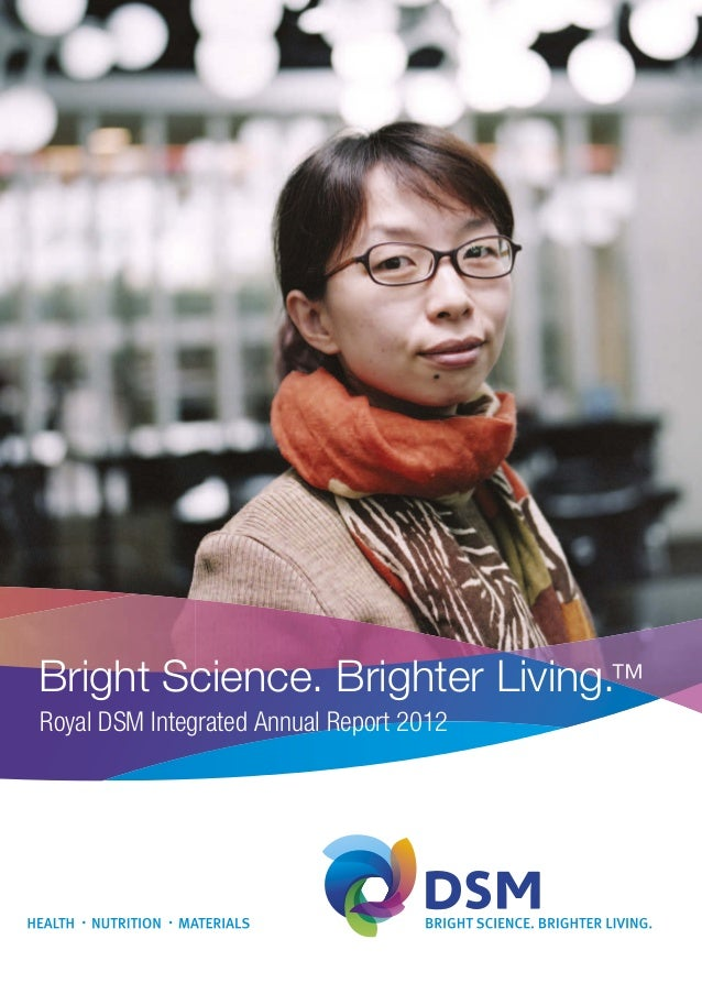 Bright Science. Brighter Living.™ Royal DSM Integrated Annual Report 2012