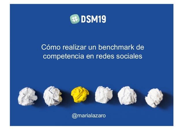 Cómo realizar un benchmark de competencia en redes sociales @marialazaro