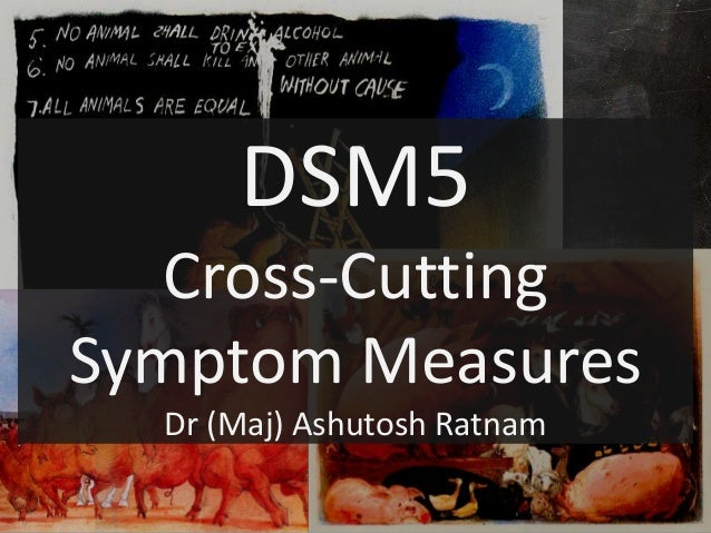 DSM5 Cross-Cutting Symptom Measures Dr (Maj) Ashutosh Ratnam