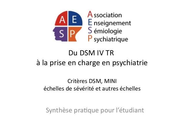 Du  DSM  IV  TR     à  la  prise  en  charge  en  psychiatrie   Critères  DSM,  MINI   échel...