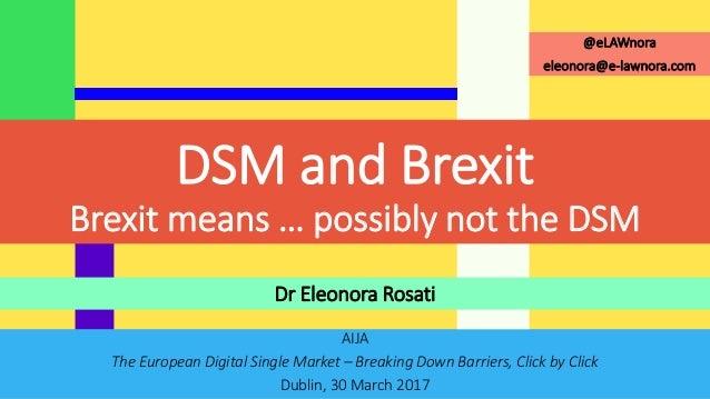 AIJA The European Digital Single Market – Breaking Down Barriers, Click by Click Dublin, 30 March 2017 Dr Eleonora Rosati ...