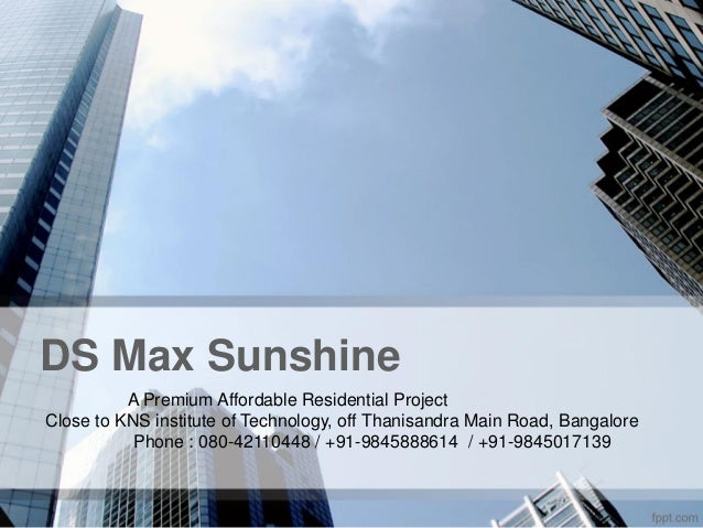 DS Max SunshineA Premium Affordable Residential ProjectClose to KNS institute of Technology, off Thanisandra Main Road, Ba...