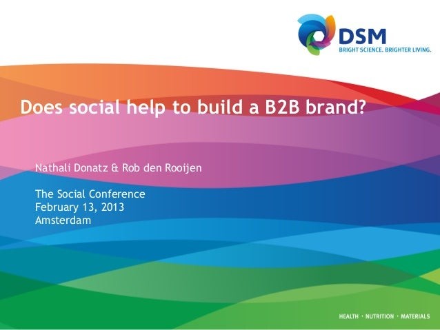 Does social help to build a B2B brand? Nathali Donatz & Rob den Rooijen The Social Conference February 13, 2013 Amsterdam
