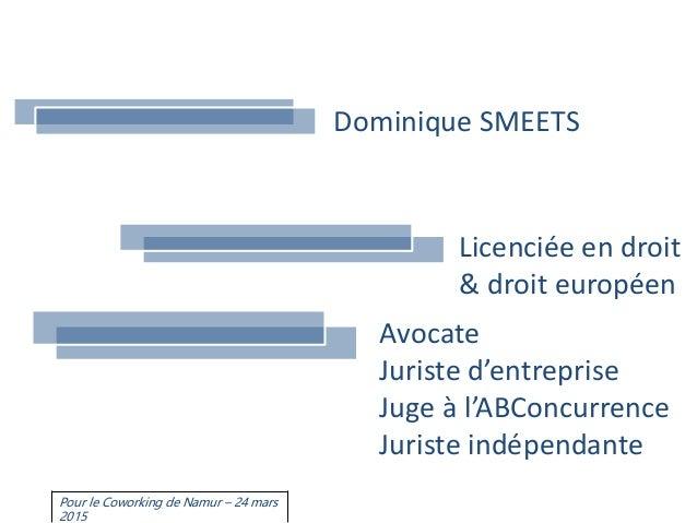 Dominique SMEETS Licenciée en droit & droit européen Avocate Juriste d'entreprise Juge à l'ABConcurrence Juriste indépenda...