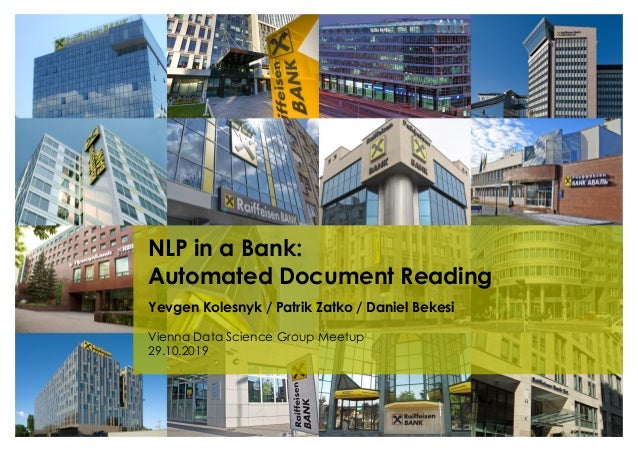 NLP in a Bank: Automated Document Reading Yevgen Kolesnyk / Patrik Zatko / Daniel Bekesi Vienna Data Science Group Meetup ...