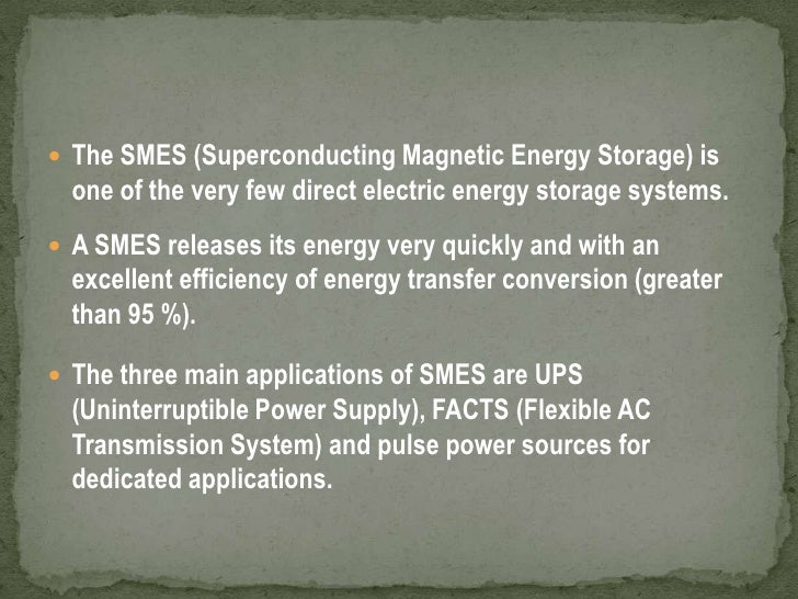The SMES (Superconducting Magnetic Energy Storage) is one of the very few direct electric energy storage systems.<br />A S...