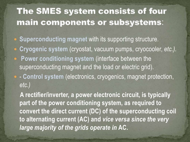 The SMES system consists of four main components or subsystems: <br />Superconducting magnetwith its supporting structure....