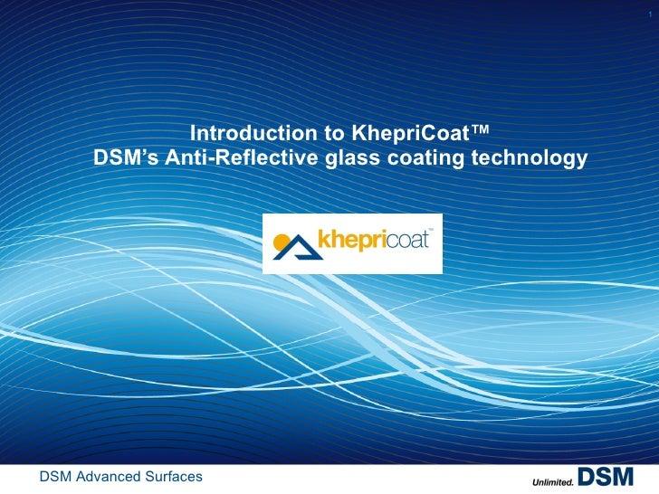 Introduction to KhepriCoat™ DSM's Anti-Reflective glass coating technology