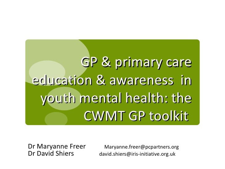 GP & primary care education & awareness in  youth mental health: the         CWMT GP toolkitDr Maryanne Freer     Maryanne...
