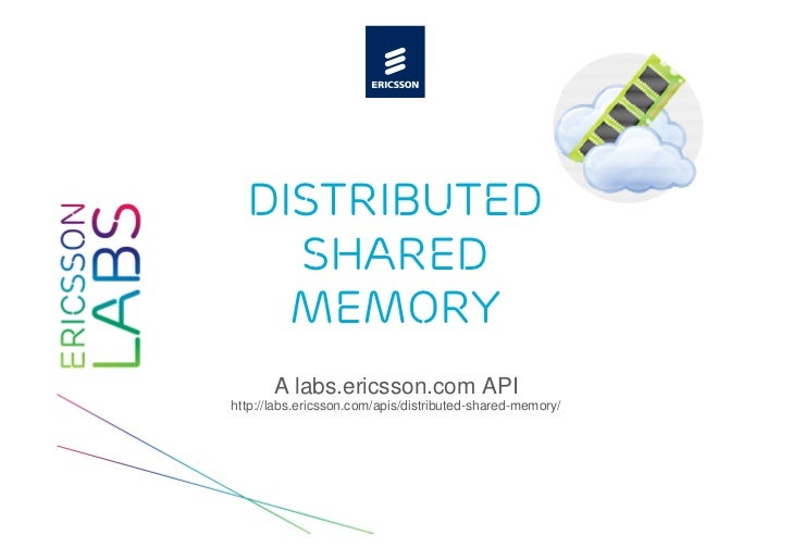 Distributed    Shared    Memory       A labs.ericsson.com APIhttp://labs.ericsson.com/apis/distributed-shared-memory/