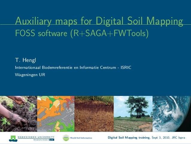 Auxiliary maps for Digital Soil Mapping FOSS software (R+SAGA+FWTools) T. Hengl Internationaal Bodemreferentie en Informat...
