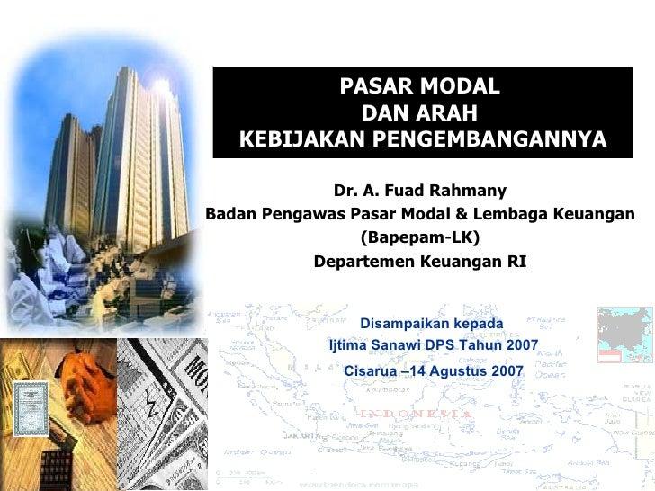 PASAR MODAL  DAN ARAH  KEBIJAKAN PENGEMBANGANNYA Dr. A. Fuad Rahmany Badan Pengawas Pasar Modal & Lembaga Keuangan (Bapepa...