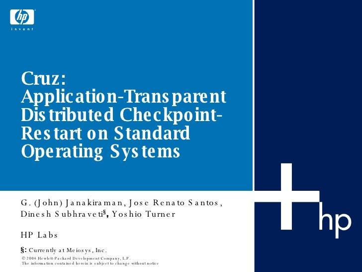 Cruz: Application-Transparent Distributed Checkpoint-Restart on Standard Operating Systems G. (John) Janakiraman, Jose Ren...