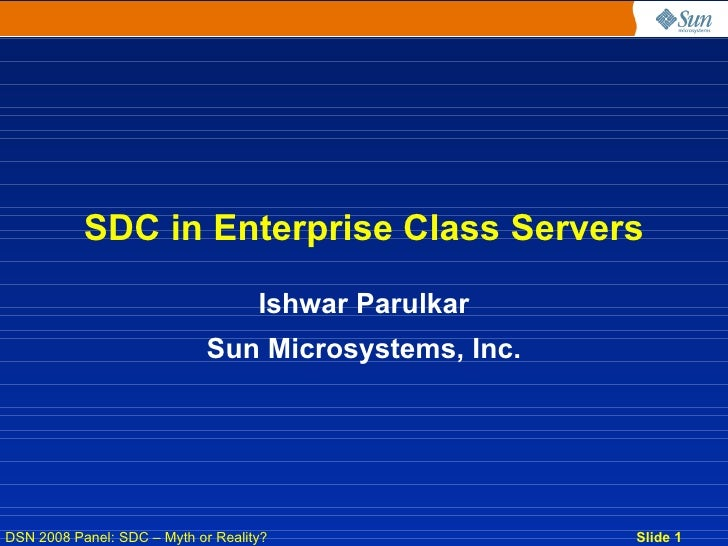 SDC in Enterprise Class Servers                                      Ishwar Parulkar                              Sun Micr...