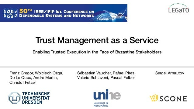Trust Management as a Service Enabling Trusted Execution in the Face of Byzantine Stakeholders Sergei ArnautovSébastien Va...
