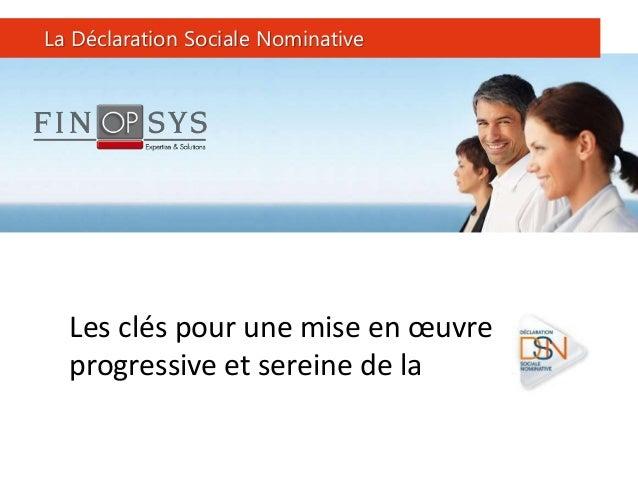 1 Les clés pour une mise en œuvre progressive et sereine de la La Déclaration Sociale Nominative