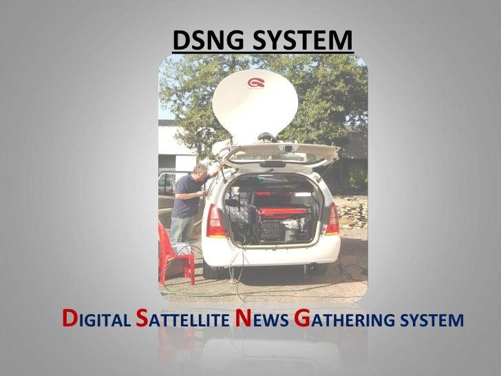 DSNG SYSTEMDIGITAL SATTELLITE NEWS GATHERING SYSTEM