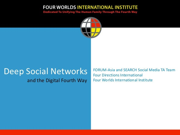 Deep Social Networks              FORUM-Asia and SEARCH Social Media TA Team                                  Four Directi...