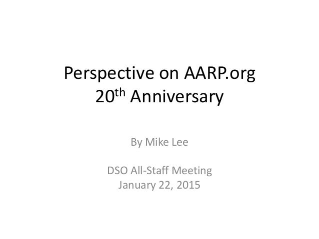Perspective on AARP.org 20th Anniversary By Mike Lee DSO All-Staff Meeting January 22, 2015