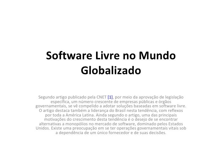 Software Livre no Mundo Globalizado Segundo artigo publicado pela CNET  [1] , por meio da aprovação de legislação específi...