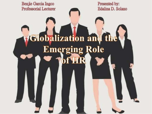 changing role of human resource management in response to trends in globalization The historical background of human resource management human resource management has changed in name various times throughout history the name change was mainly due to the change in social and economic activities throughout history.