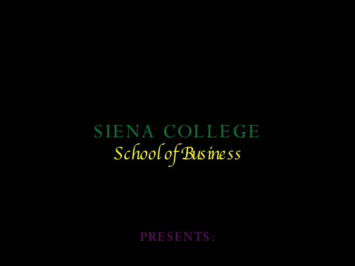 SIENA COLLEGE School of Business PRESENTS: