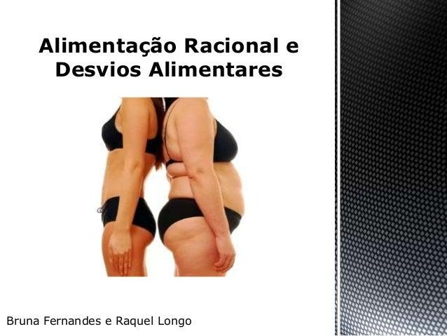 Alimentação Racional e      Desvios AlimentaresBruna Fernandes e Raquel Longo