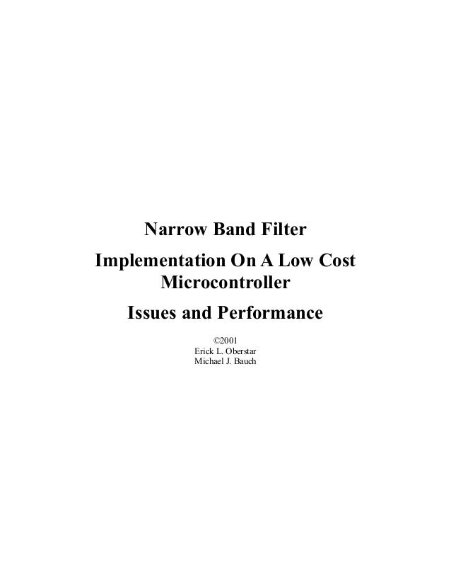 Narrow Band Filter Implementation On A Low Cost Microcontroller Issues and Performance ©2001 Erick L. Oberstar Michael J. ...