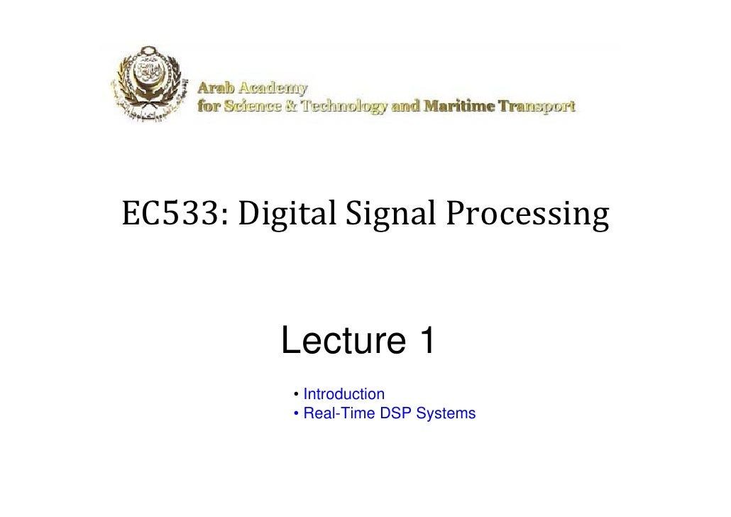 EC533: Digital Signal Processing             Lecture 1            • Introduction            • Real-Time DSP Systems